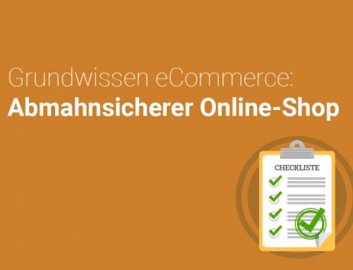 Grundwissen eCommerce: Check-Liste-Abmahnsicherer Online-Shop